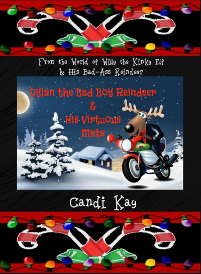 Dylan the Bad Boy Reindeer and His Virtuous Mate - Candy Kay