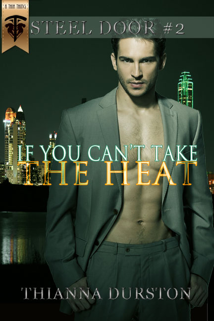 If You Can't Take the Heat - Thianna Durston - Steel Door