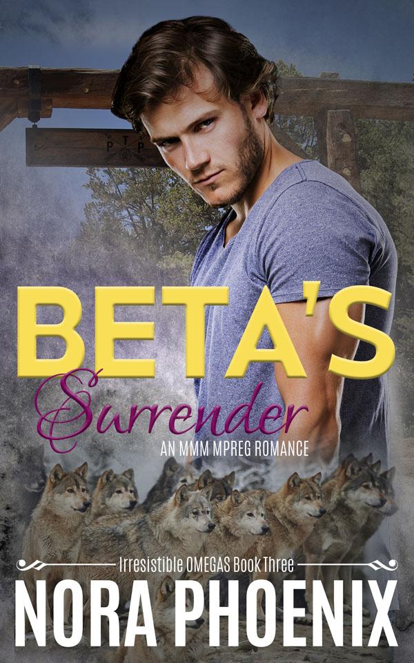 Beta's Surrender - Nora Phoenix - Irresistible Omegas