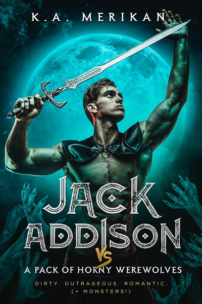 Jack Addison vs. A Pack of Horny Werewolves - K.A. Merikan