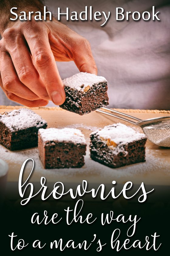 Brownies Are the Way to a Man's heart - Sarah hadley Brook