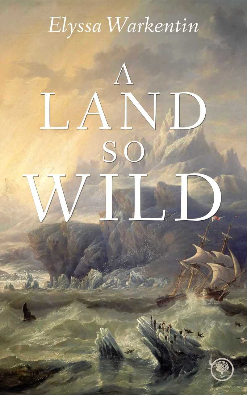 A Land So Wild - Elyssa Warkentin
